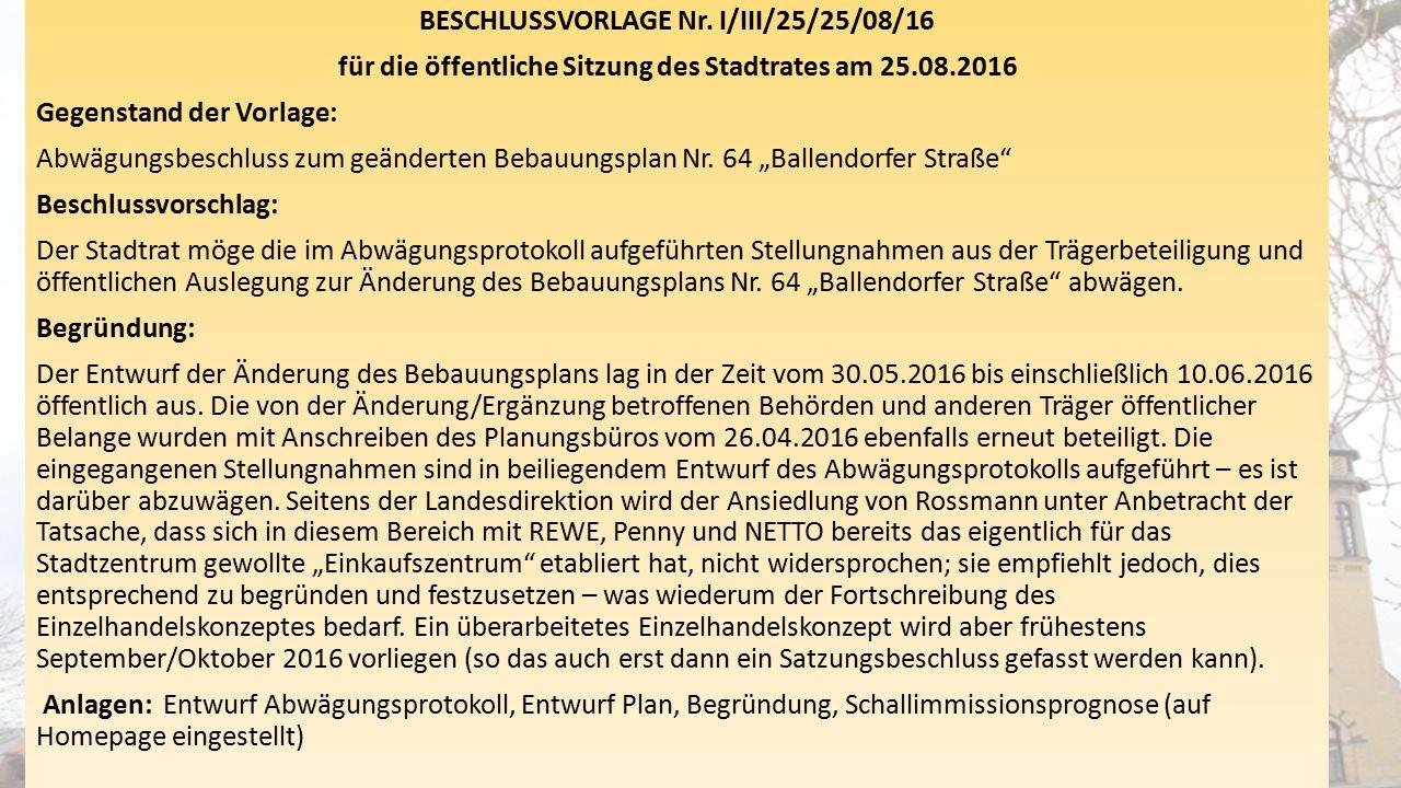 BESCHLUSSVORLAGE Nr. I/III/25/25/08/16 für die öffentliche Sitzung des Stadtrates am 25.08.2016 Gegenstand der Vorlage: Abwägungsbeschluss zum geänder