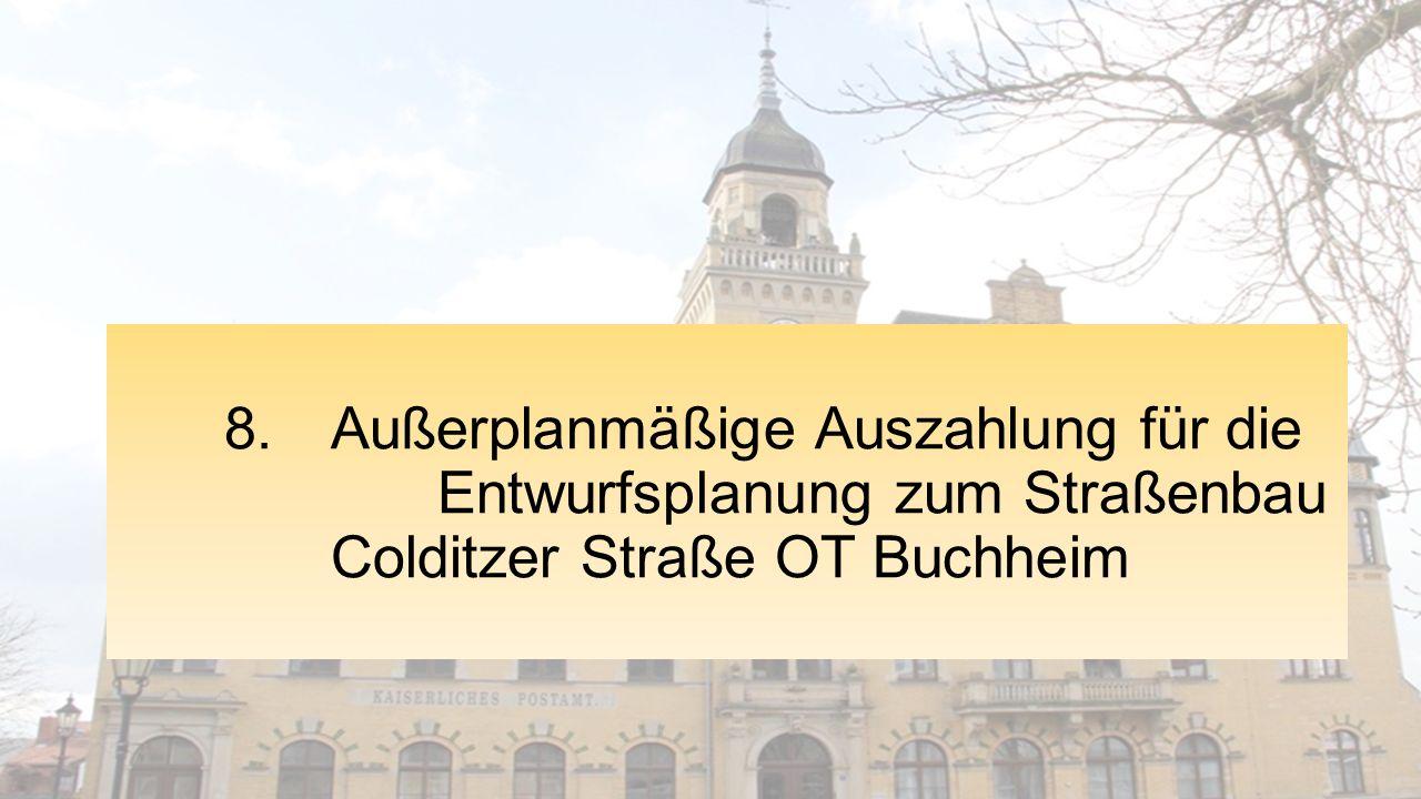 8. Außerplanmäßige Auszahlung für die Entwurfsplanung zum Straßenbau Colditzer Straße OT Buchheim