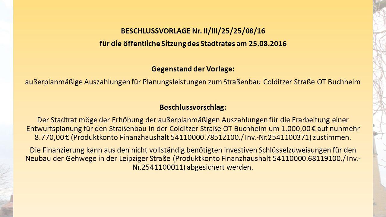 BESCHLUSSVORLAGE Nr. II/III/25/25/08/16 für die öffentliche Sitzung des Stadtrates am 25.08.2016 Gegenstand der Vorlage: außerplanmäßige Auszahlungen