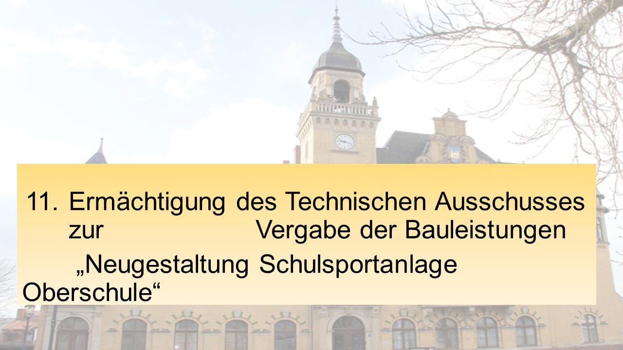 """11. Ermächtigung des Technischen Ausschusses zur Vergabe der Bauleistungen """"Neugestaltung Schulsportanlage Oberschule"""""""