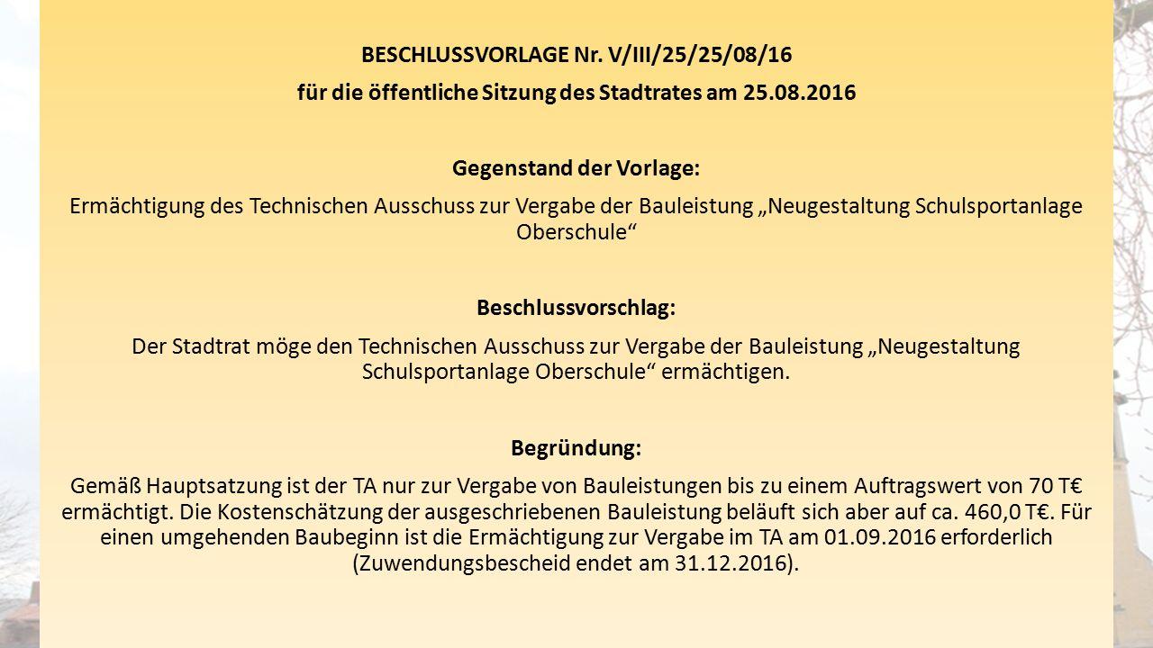 BESCHLUSSVORLAGE Nr. V/III/25/25/08/16 für die öffentliche Sitzung des Stadtrates am 25.08.2016 Gegenstand der Vorlage: Ermächtigung des Technischen A