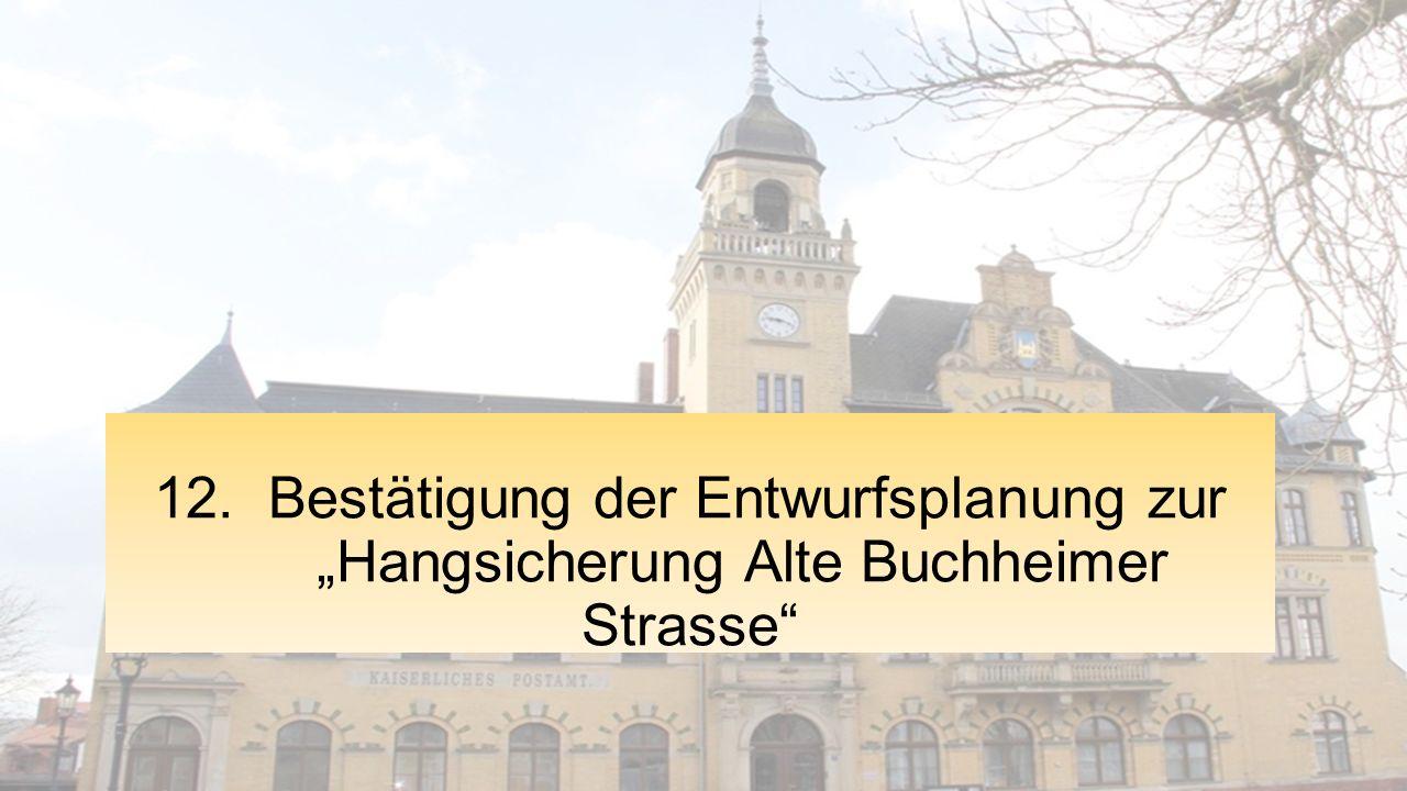 """12. Bestätigung der Entwurfsplanung zur """"Hangsicherung Alte Buchheimer Strasse"""
