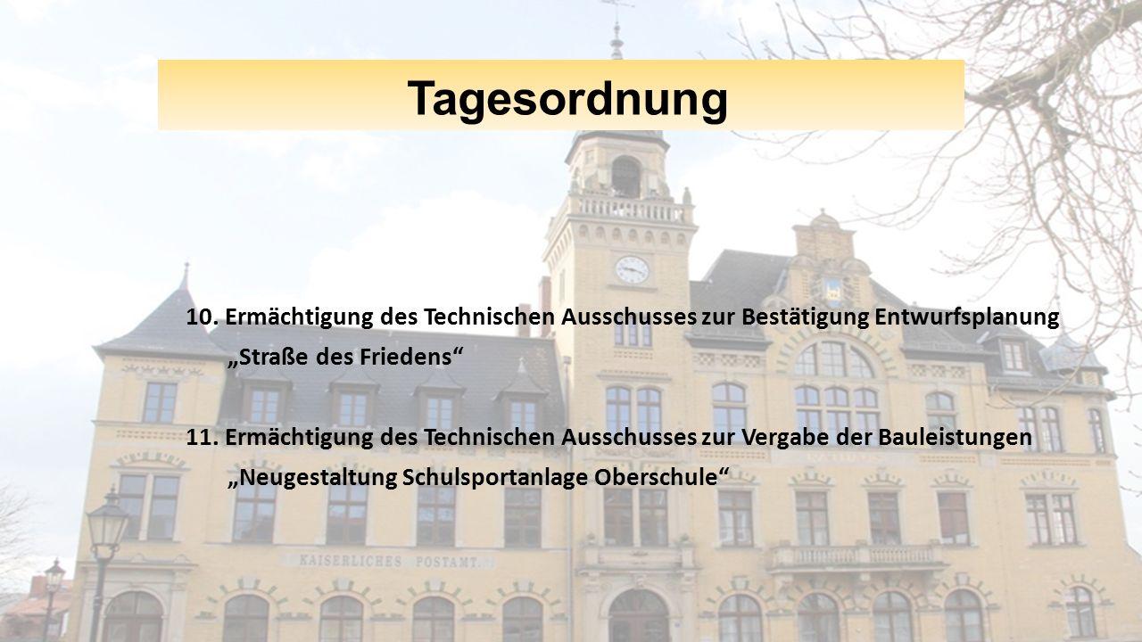 """Tagesordnung 10. Ermächtigung des Technischen Ausschusses zur Bestätigung Entwurfsplanung """"Straße des Friedens"""" 11. Ermächtigung des Technischen Aussc"""