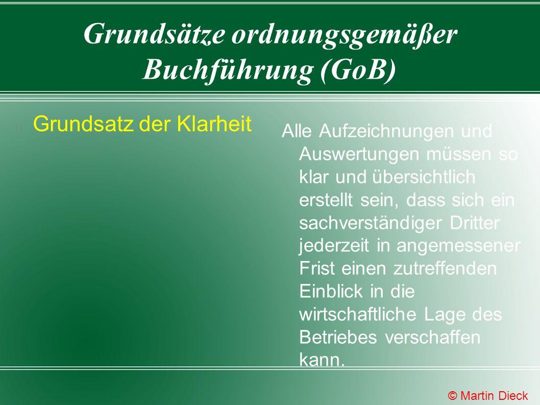 Grundsätze ordnungsgemäßer Buchführung (GoB) Grundsatz der Klarheit keine Saldierung (Verechnung) von Aktiva mit Passiva, keine Erträge mit Aufwendungen übersichtliches Schema für Aufzeichnungen und Auswertungen.