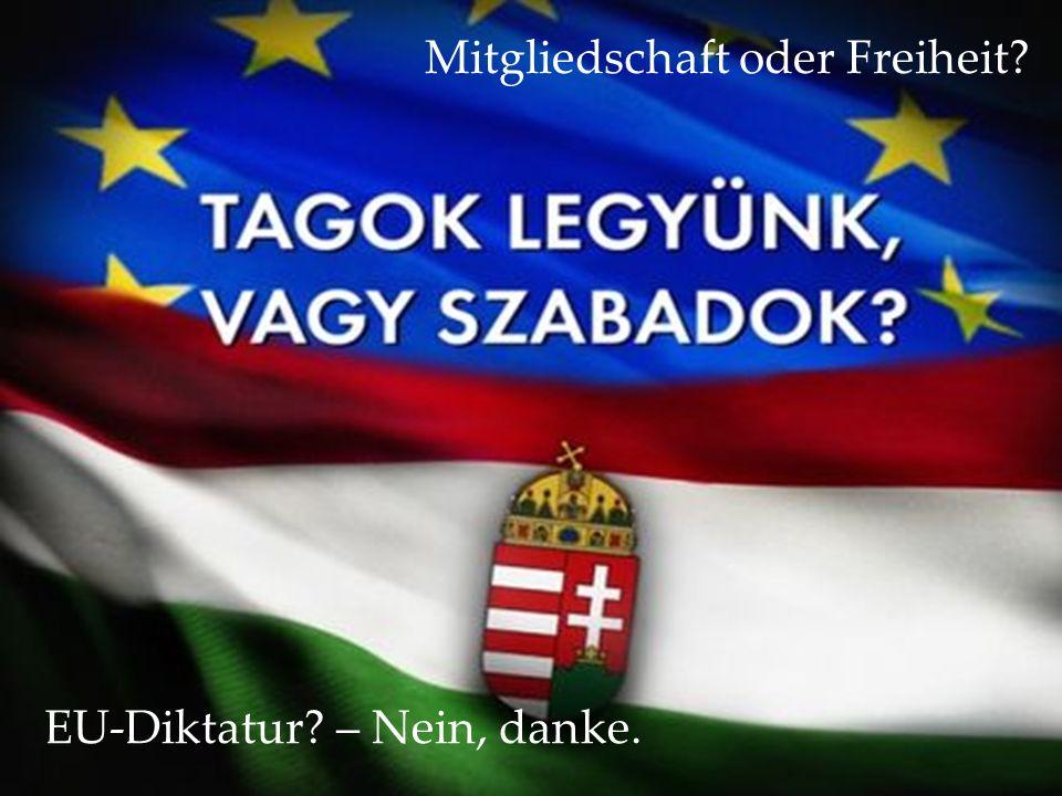 Mitgliedschaft oder Freiheit? EU-Diktatur? – Nein, danke.