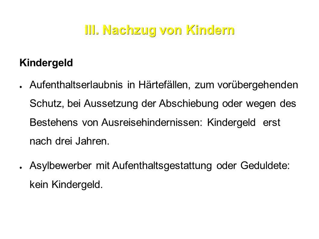 III. Nachzug von Kindern Kindergeld ● Aufenthaltserlaubnis in Härtefällen, zum vorübergehenden Schutz, bei Aussetzung der Abschiebung oder wegen des B
