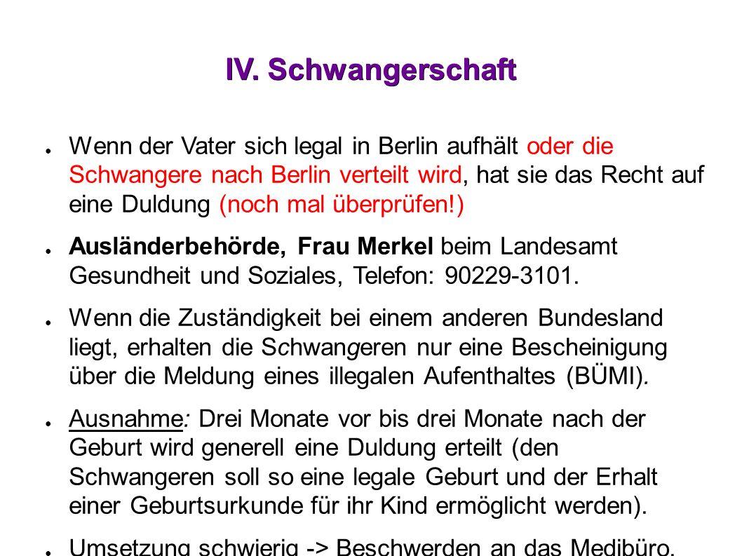 IV. Schwangerschaft ● Wenn der Vater sich legal in Berlin aufhält oder die Schwangere nach Berlin verteilt wird, hat sie das Recht auf eine Duldung (n