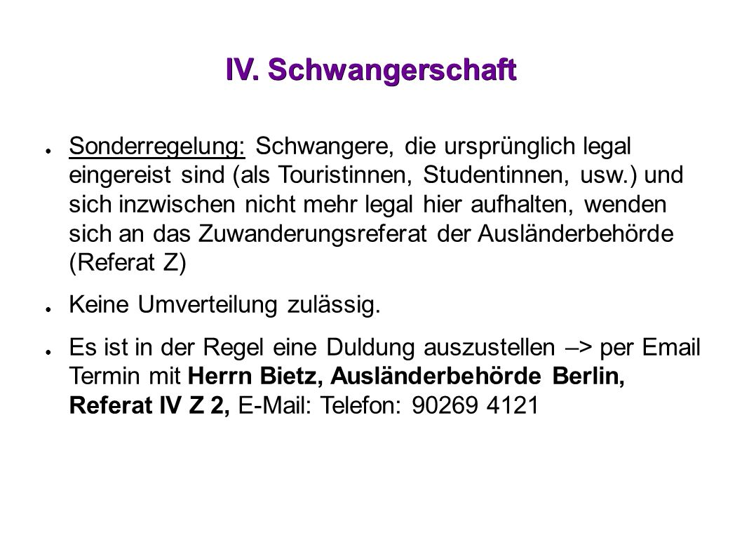 IV. Schwangerschaft ● Sonderregelung: Schwangere, die ursprünglich legal eingereist sind (als Touristinnen, Studentinnen, usw.) und sich inzwischen ni