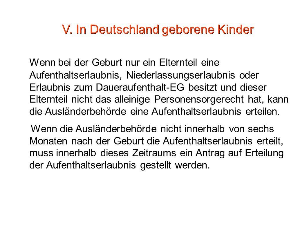 V. In Deutschland geborene Kinder Wenn bei der Geburt nur ein Elternteil eine Aufenthaltserlaubnis, Niederlassungserlaubnis oder Erlaubnis zum Dauerau