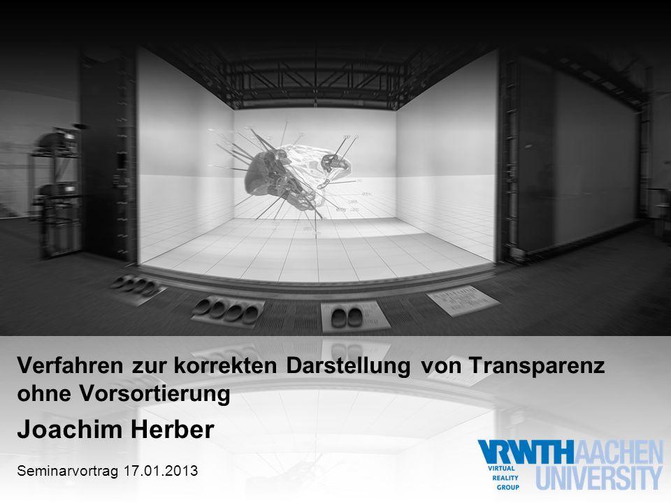 Joachim Herber Verfahren zur korrekten Darstellung von Transparenz ohne Vorsortierung Seminarvortrag 17.01.2013