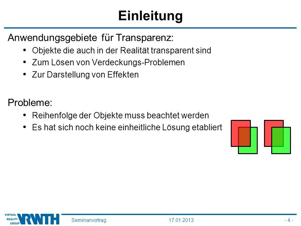 Seminarvortrag17.01.2013- 4 - Einleitung Anwendungsgebiete für Transparenz: Objekte die auch in der Realität transparent sind Zum Lösen von Verdeckung