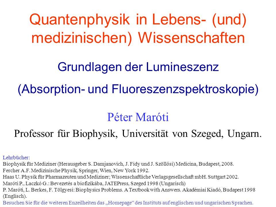 Quantenphysik in Lebens- (und) medizinischen) Wissenschaften Péter Maróti Professor für Biophysik, Universität von Szeged, Ungarn.