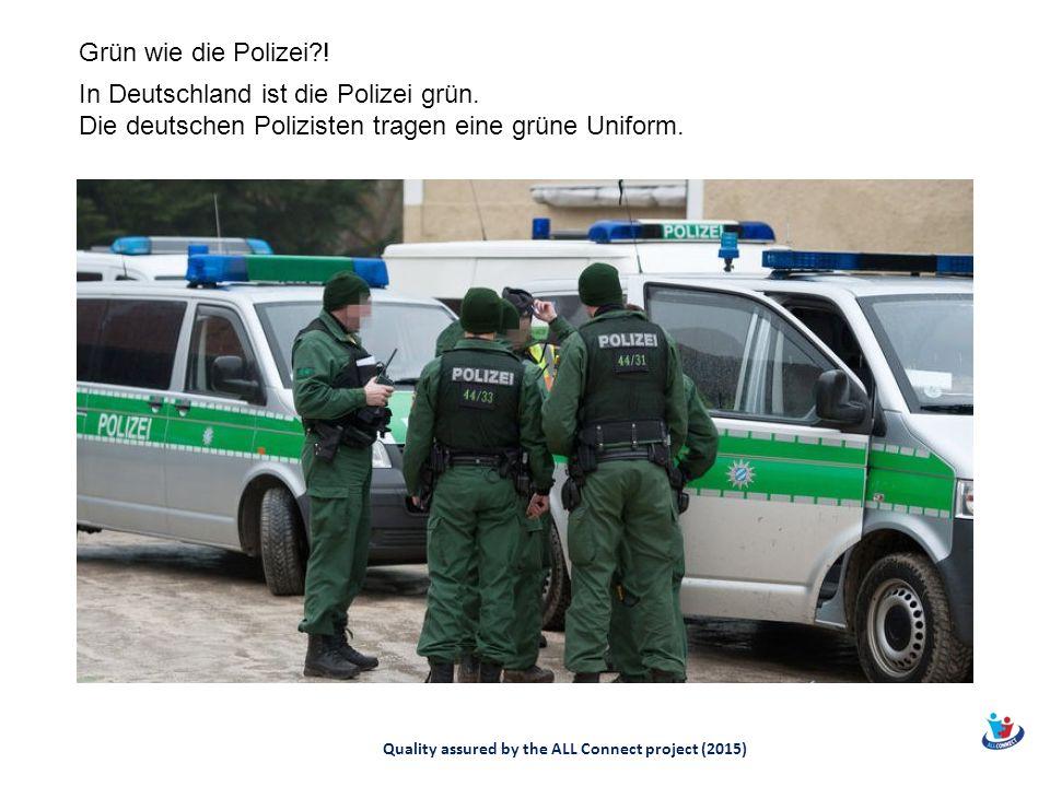 Grün wie die Polizei . In Deutschland ist die Polizei grün.