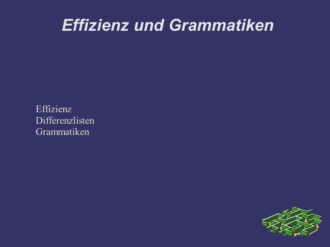 Effizienz und Grammatiken Effizienz Differenzlisten Grammatiken Effizienz Differenzlisten Grammatiken