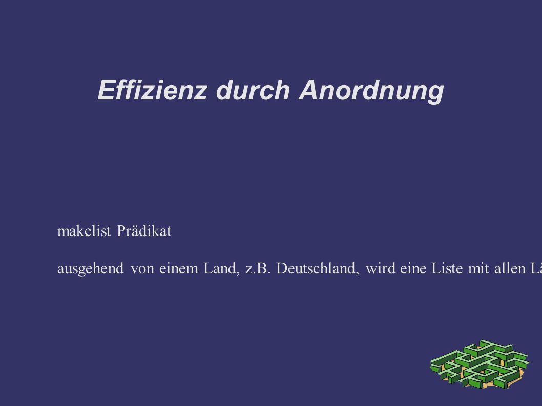 Effizienz durch Anordnung makelist Prädikat ausgehend von einem Land, z.B. Deutschland, wird eine Liste mit allen Ländern erstellt, die Closed heisst.