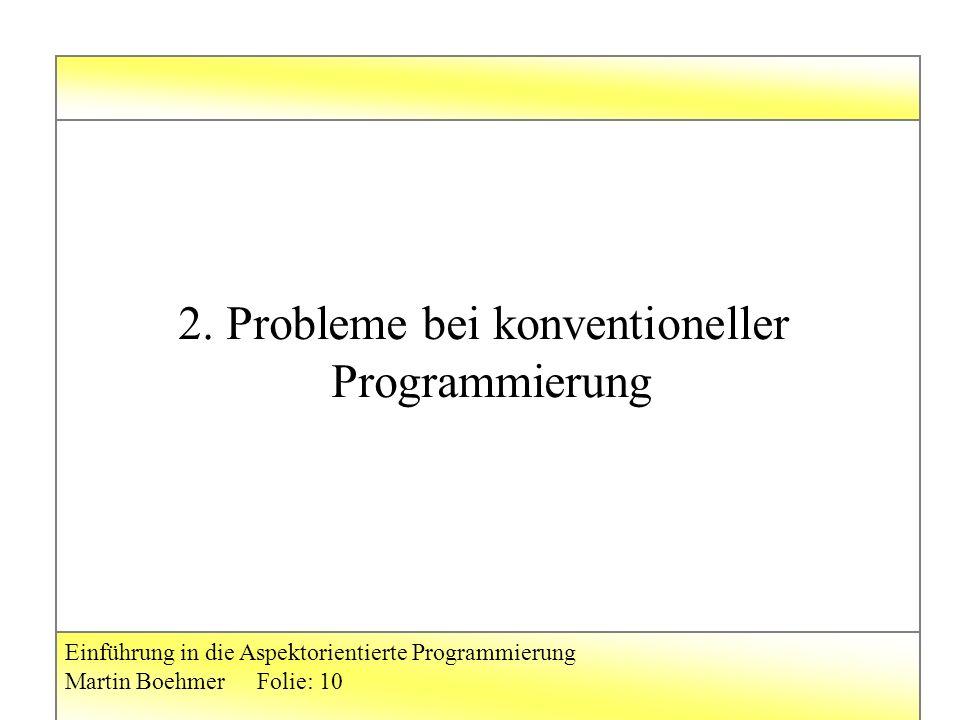 Einführung in die Aspektorientierte Programmierung Martin BoehmerFolie: 10 2.