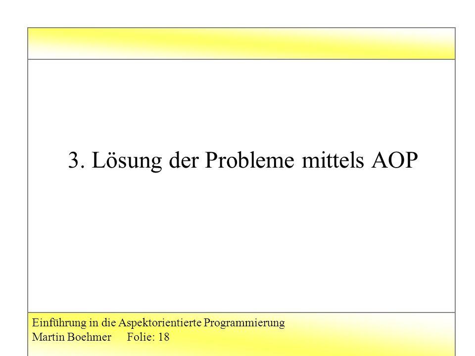 Einführung in die Aspektorientierte Programmierung Martin BoehmerFolie: 18 3.