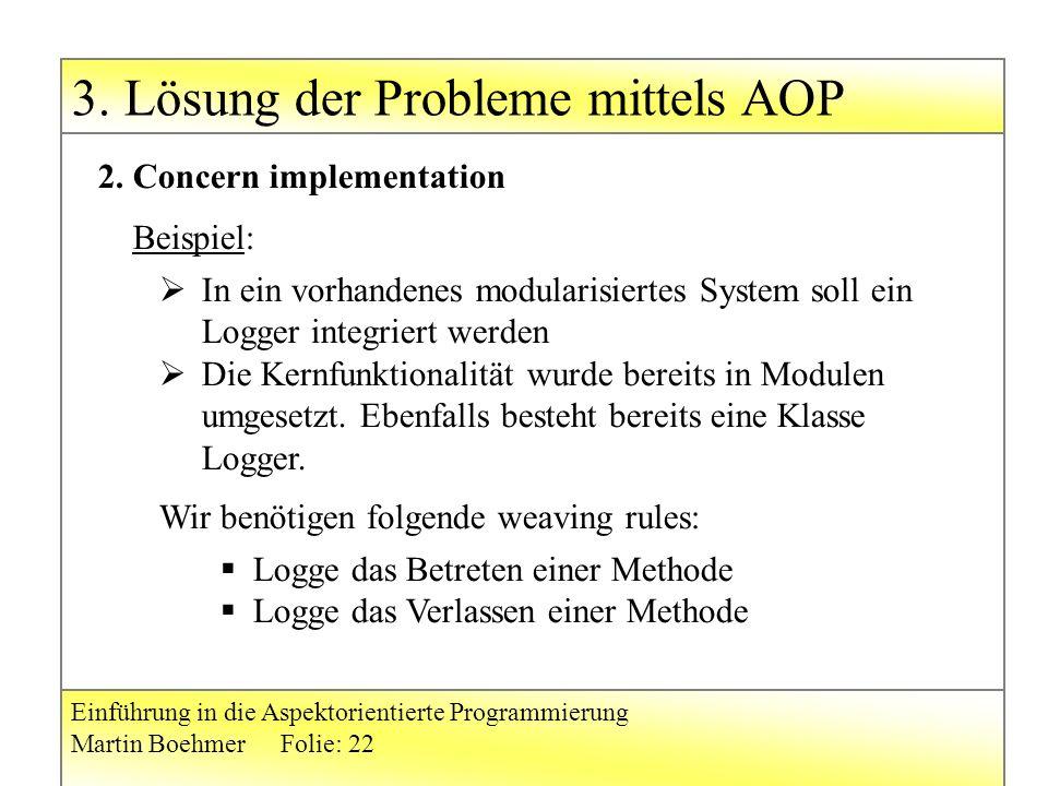 3. Lösung der Probleme mittels AOP Einführung in die Aspektorientierte Programmierung Martin BoehmerFolie: 22 2. Concern implementation  In ein vorha