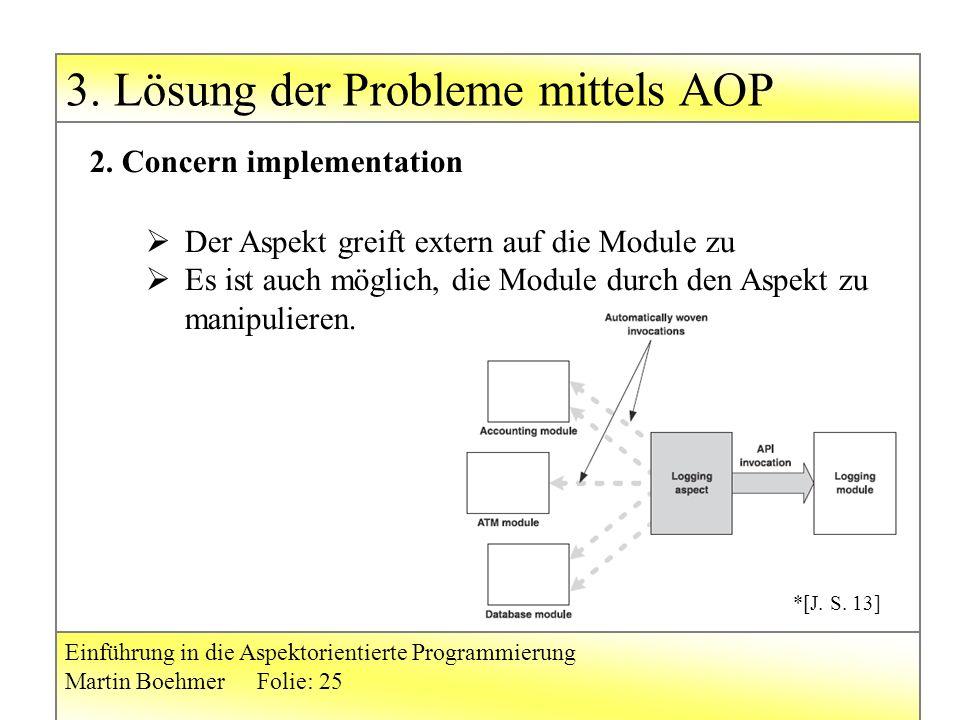 3. Lösung der Probleme mittels AOP Einführung in die Aspektorientierte Programmierung Martin BoehmerFolie: 25 2. Concern implementation  Der Aspekt g