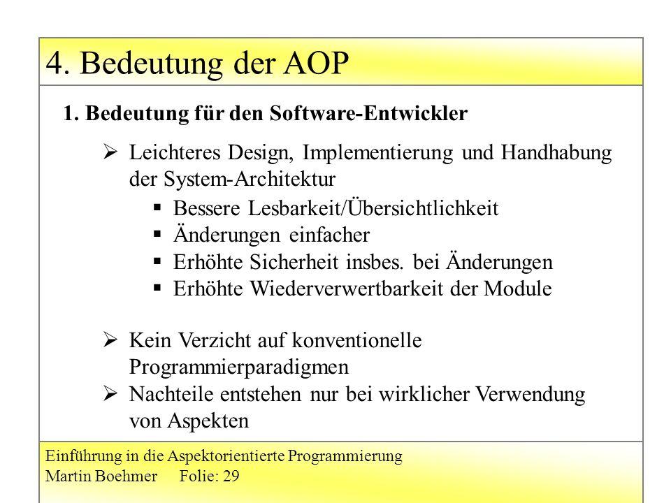 Einführung in die Aspektorientierte Programmierung Martin BoehmerFolie: 29  Leichteres Design, Implementierung und Handhabung der System-Architektur  Kein Verzicht auf konventionelle Programmierparadigmen  Nachteile entstehen nur bei wirklicher Verwendung von Aspekten 1.
