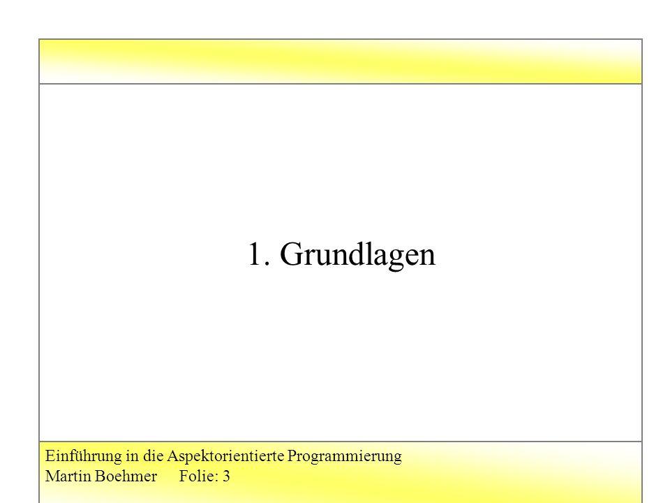Einführung in die Aspektorientierte Programmierung Martin BoehmerFolie: 3 1. Grundlagen