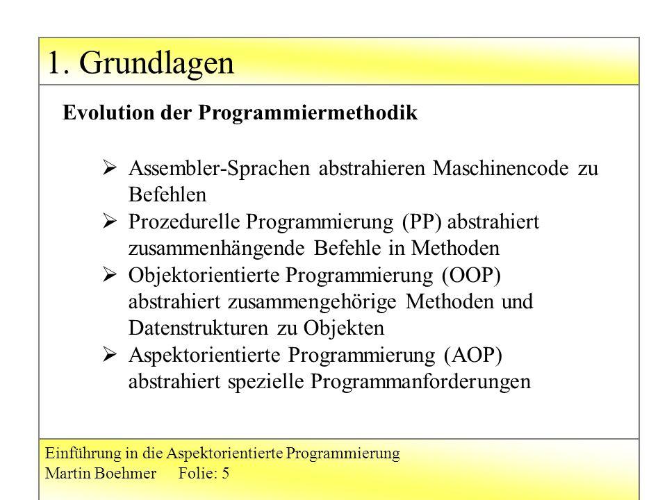 1. Grundlagen Einführung in die Aspektorientierte Programmierung Martin BoehmerFolie: 5  Assembler-Sprachen abstrahieren Maschinencode zu Befehlen 
