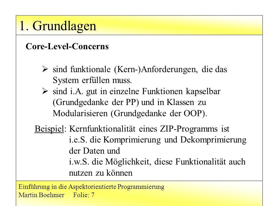 1. Grundlagen Einführung in die Aspektorientierte Programmierung Martin BoehmerFolie: 7  sind funktionale (Kern-)Anforderungen, die das System erfüll