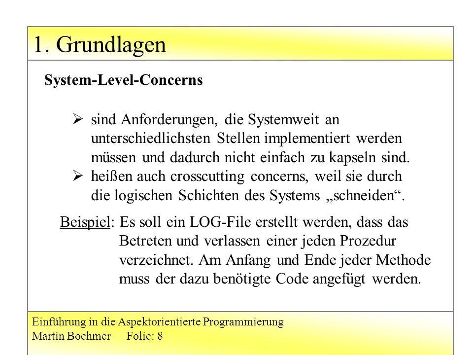 1. Grundlagen Einführung in die Aspektorientierte Programmierung Martin BoehmerFolie: 8  sind Anforderungen, die Systemweit an unterschiedlichsten St