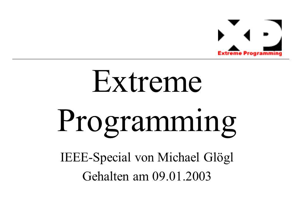 Extreme Programming IEEE-Special von Michael Glögl Gehalten am 09.01.2003