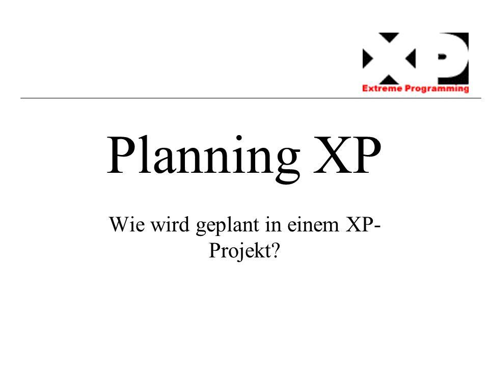 Planning XP Wie wird geplant in einem XP- Projekt?