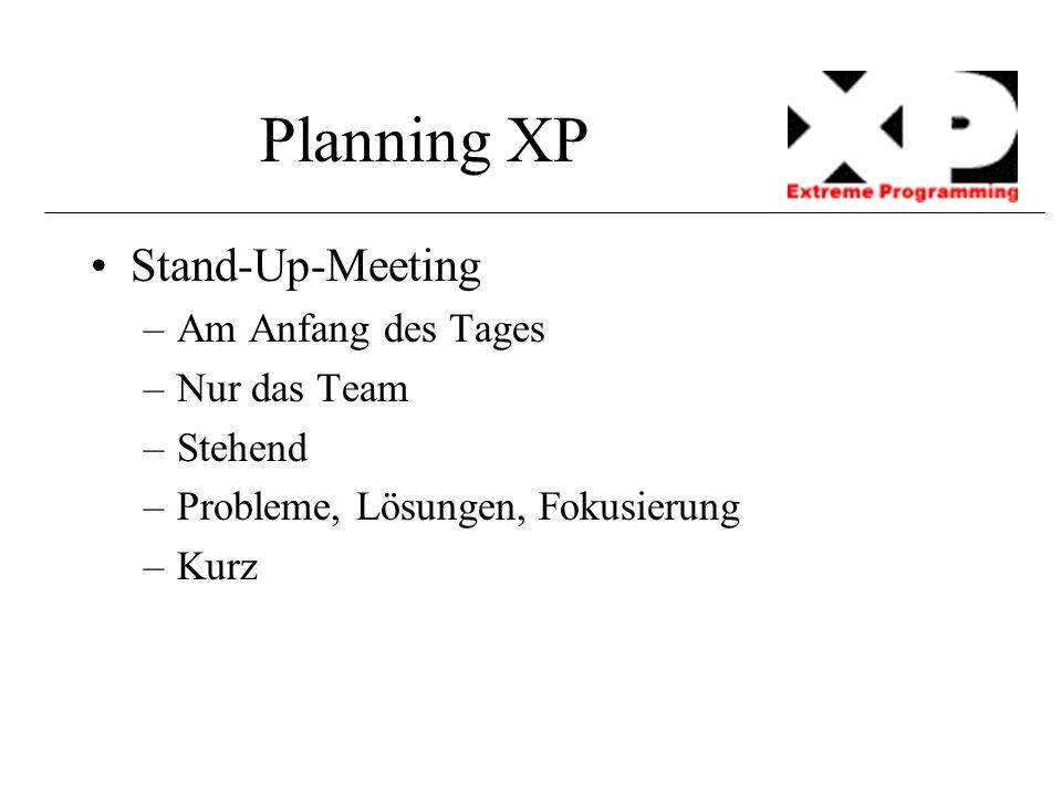 Planning XP Stand-Up-Meeting –Am Anfang des Tages –Nur das Team –Stehend –Probleme, Lösungen, Fokusierung –Kurz
