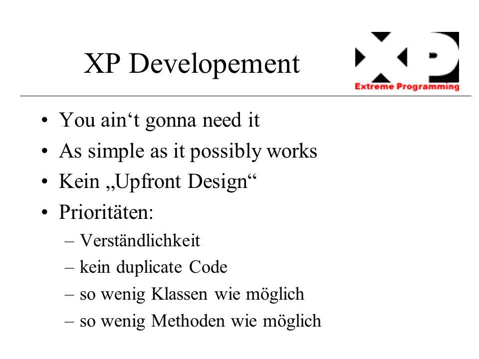 """XP Developement You ain't gonna need it As simple as it possibly works Kein """"Upfront Design"""" Prioritäten: –Verständlichkeit –kein duplicate Code –so w"""