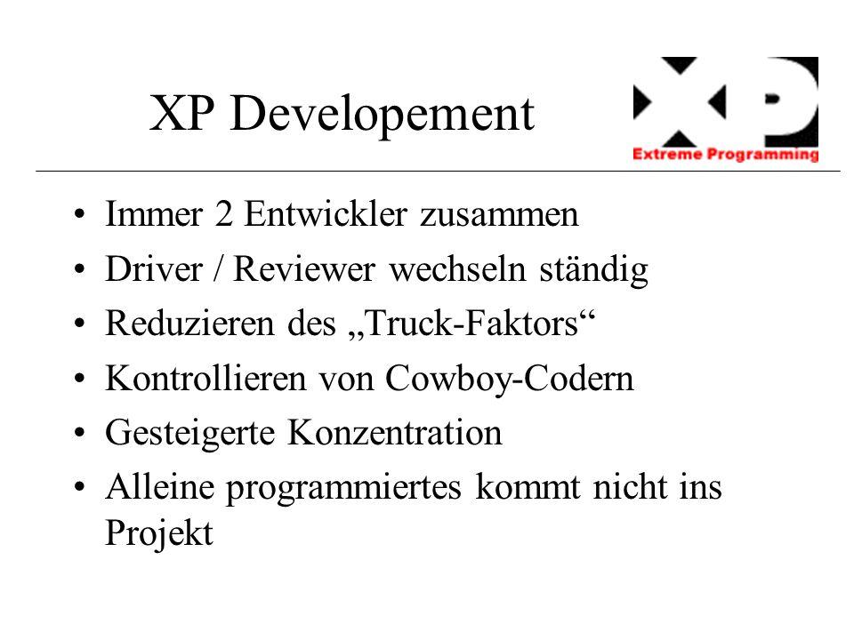 """XP Developement Immer 2 Entwickler zusammen Driver / Reviewer wechseln ständig Reduzieren des """"Truck-Faktors"""" Kontrollieren von Cowboy-Codern Gesteige"""
