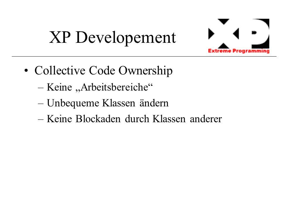 """XP Developement Collective Code Ownership –Keine """"Arbeitsbereiche"""" –Unbequeme Klassen ändern –Keine Blockaden durch Klassen anderer"""