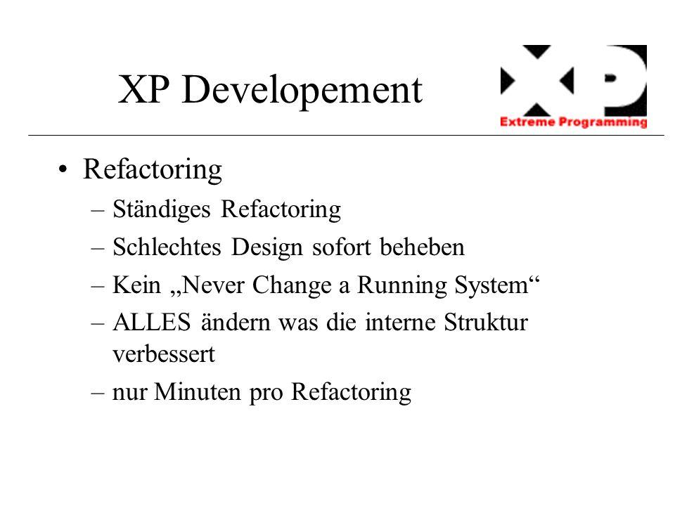 """XP Developement Refactoring –Ständiges Refactoring –Schlechtes Design sofort beheben –Kein """"Never Change a Running System"""" –ALLES ändern was die inter"""