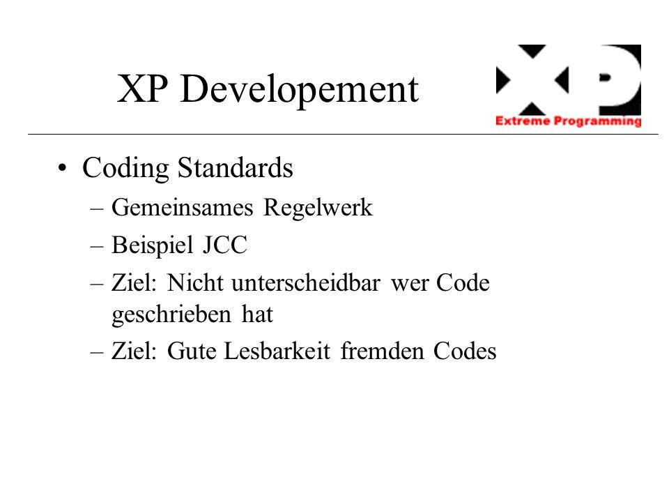 XP Developement Coding Standards –Gemeinsames Regelwerk –Beispiel JCC –Ziel: Nicht unterscheidbar wer Code geschrieben hat –Ziel: Gute Lesbarkeit frem