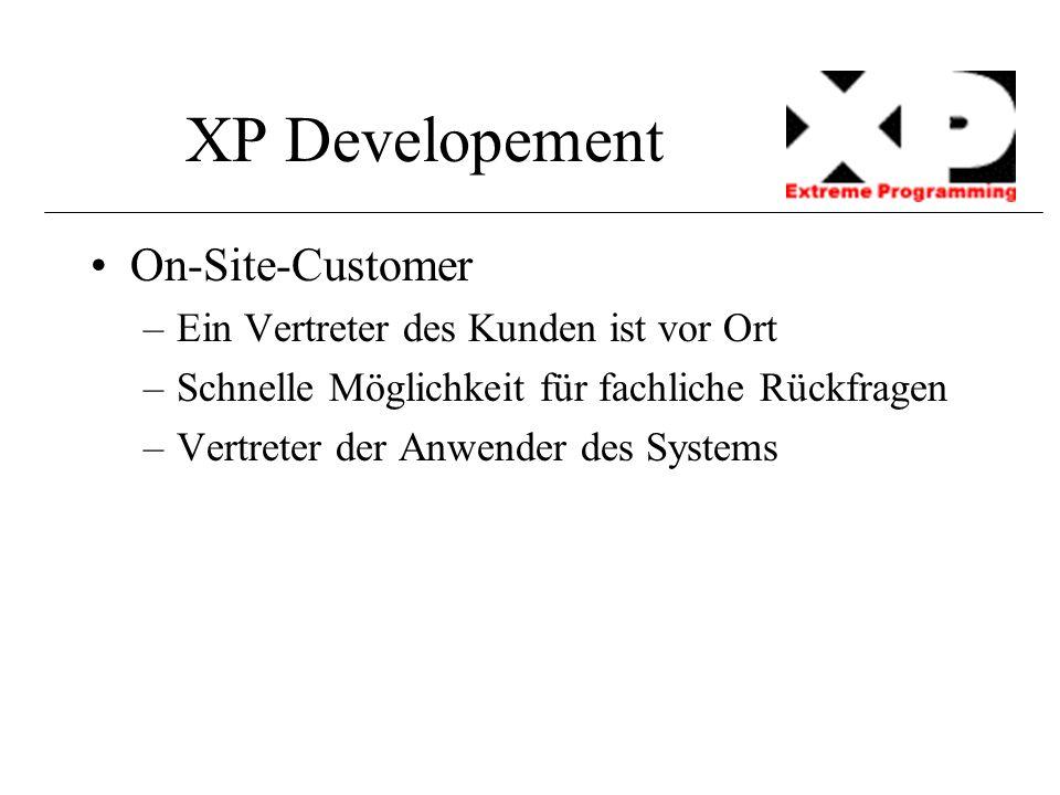 XP Developement On-Site-Customer –Ein Vertreter des Kunden ist vor Ort –Schnelle Möglichkeit für fachliche Rückfragen –Vertreter der Anwender des Syst