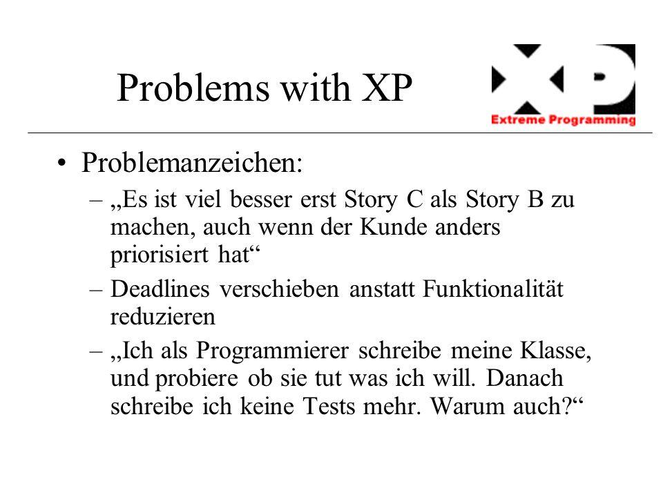 """Problems with XP Problemanzeichen: –""""Es ist viel besser erst Story C als Story B zu machen, auch wenn der Kunde anders priorisiert hat"""" –Deadlines ver"""