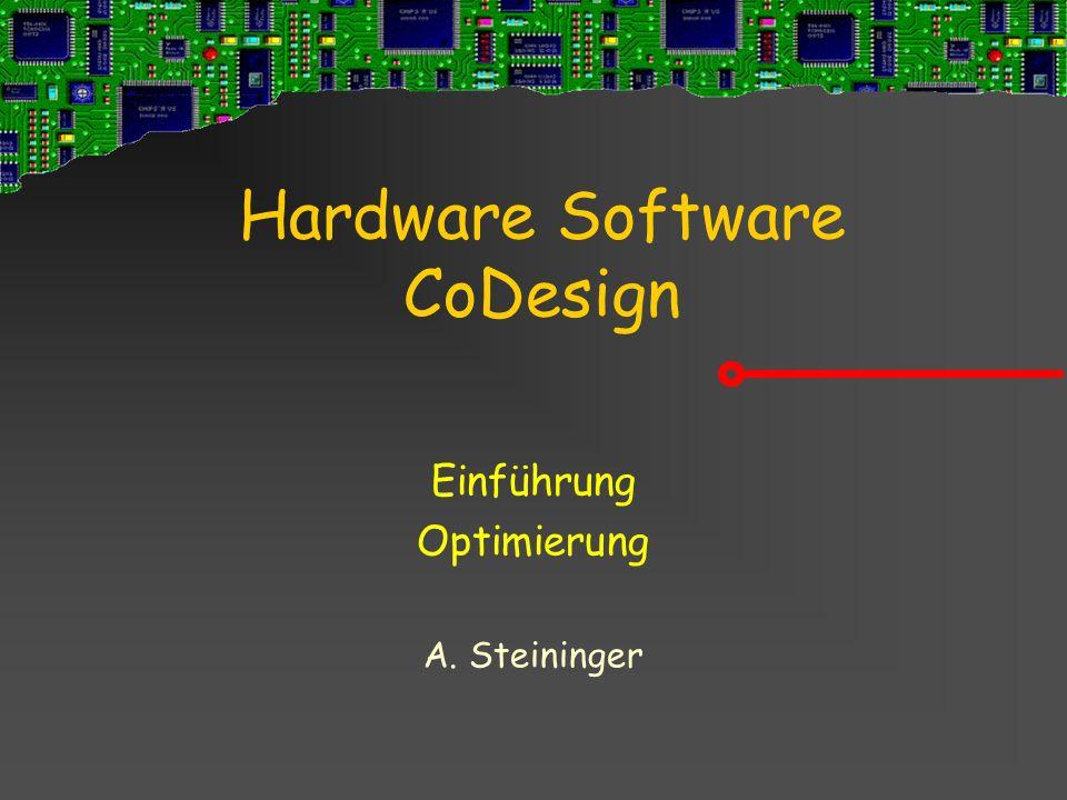 A.Steininger TU Vienna 7 Vorstellungen zur LVA Was ist überhaupt HW/SW Codesign.