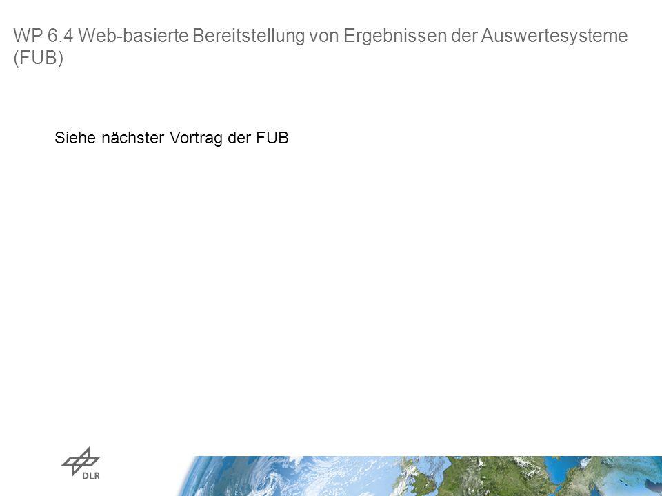 WP 6.4 Web-basierte Bereitstellung von Ergebnissen der Auswertesysteme (FUB) Siehe nächster Vortrag der FUB