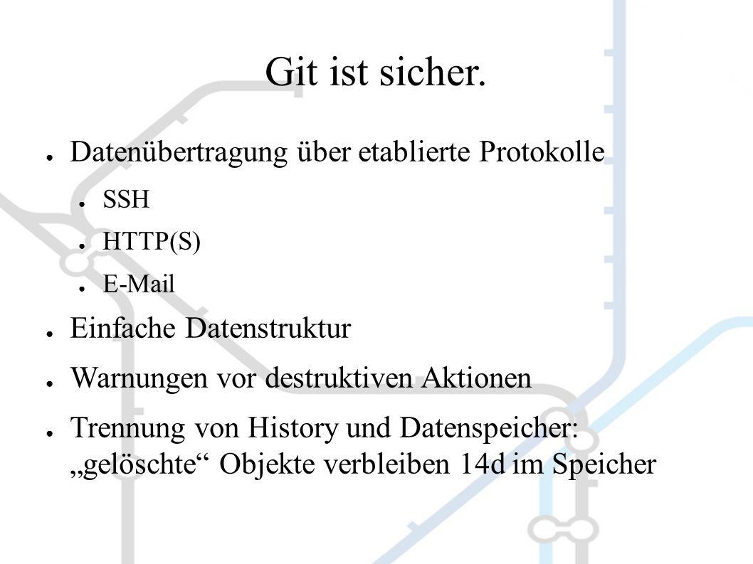 """● Datenübertragung über etablierte Protokolle ● SSH ● HTTP(S) ● E-Mail ● Einfache Datenstruktur ● Warnungen vor destruktiven Aktionen ● Trennung von History und Datenspeicher: """"gelöschte Objekte verbleiben 14d im Speicher"""
