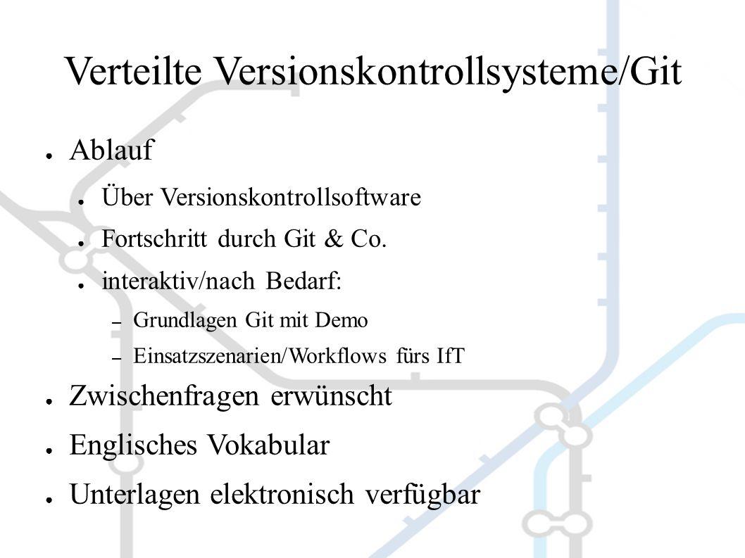 Verteilte Versionskontrollsysteme/Git ● Ablauf ● Über Versionskontrollsoftware ● Fortschritt durch Git & Co.