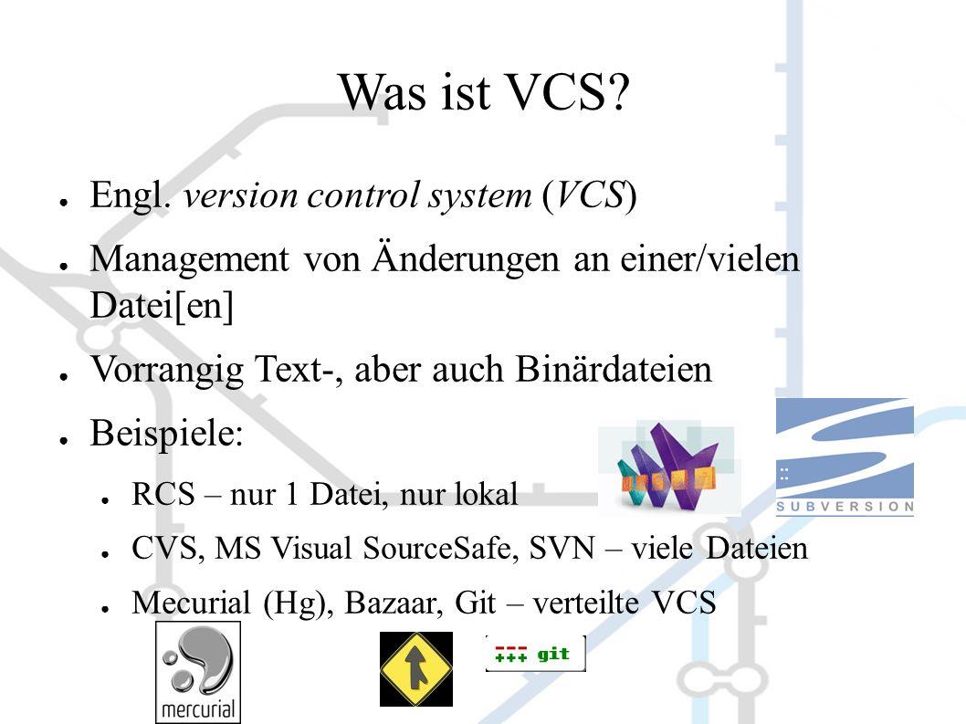 Was ist VCS? ● Engl. version control system (VCS) ● Management von Änderungen an einer/vielen Datei[en] ● Vorrangig Text-, aber auch Binärdateien ● Be