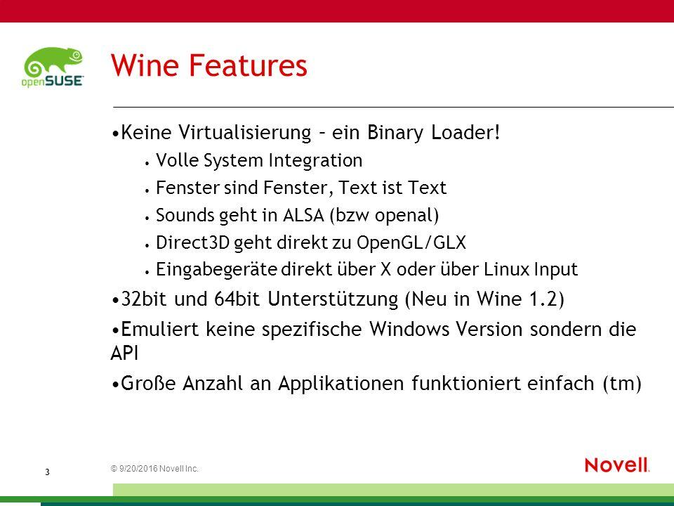 © 9/20/2016 Novell Inc. 3 Wine Features Keine Virtualisierung – ein Binary Loader.