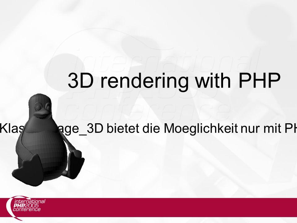 3D rendering with PHP Die neue PEAR-Klasse Image_3D bietet die Moeglichkeit nur mit PHP5 3d-Grafiken zu rendern