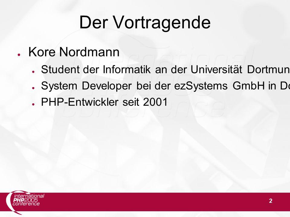 2 Der Vortragende ● Kore Nordmann ● Student der Informatik an der Universität Dortmund ● System Developer bei der ezSystems GmbH in Dortmund ● PHP-Entwickler seit 2001