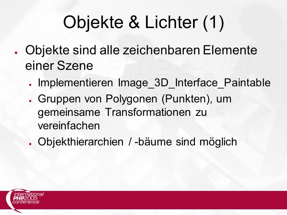 Objekte & Lichter (1) ● Objekte sind alle zeichenbaren Elemente einer Szene ● Implementieren Image_3D_Interface_Paintable ● Gruppen von Polygonen (Punkten), um gemeinsame Transformationen zu vereinfachen ● Objekthierarchien / -bäume sind möglich