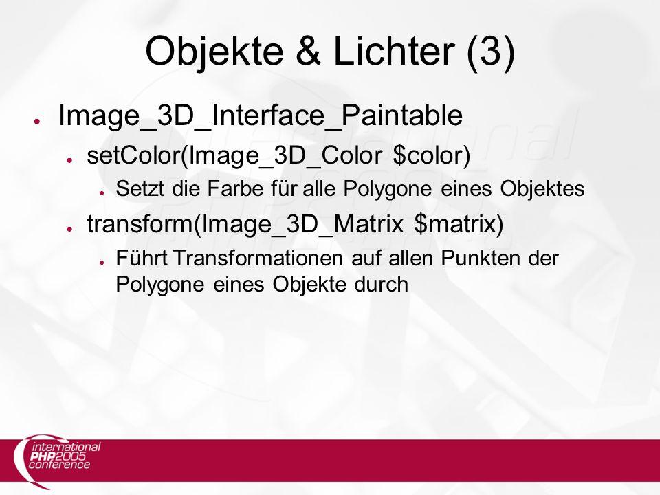 Objekte & Lichter (3) ● Image_3D_Interface_Paintable ● setColor(Image_3D_Color $color) ● Setzt die Farbe für alle Polygone eines Objektes ● transform(Image_3D_Matrix $matrix) ● Führt Transformationen auf allen Punkten der Polygone eines Objekte durch