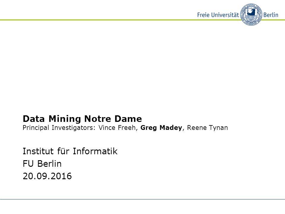 Data Mining Notre Dame Principal Investigators: Vince Freeh, Greg Madey, Reene Tynan Institut für Informatik FU Berlin 20.09.2016