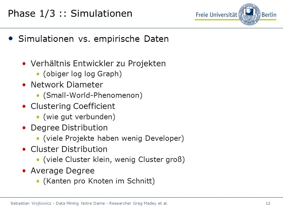Sebastian Wojtowicz - Data Mining Notre Dame - Researcher Greg Madey et al.12 Phase 1/3 :: Simulationen Simulationen vs.